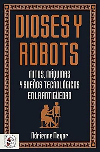 Dioses y robots, de Adrienne Mayor
